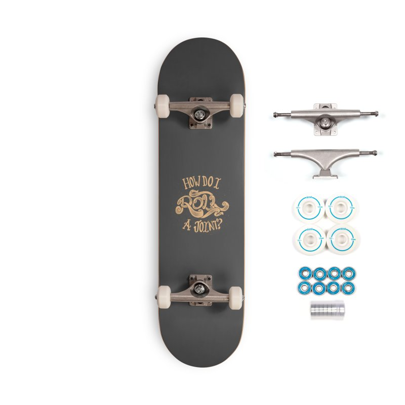 How Do I Roll A Joint? Accessories Complete - Basic Skateboard by DTM Creative