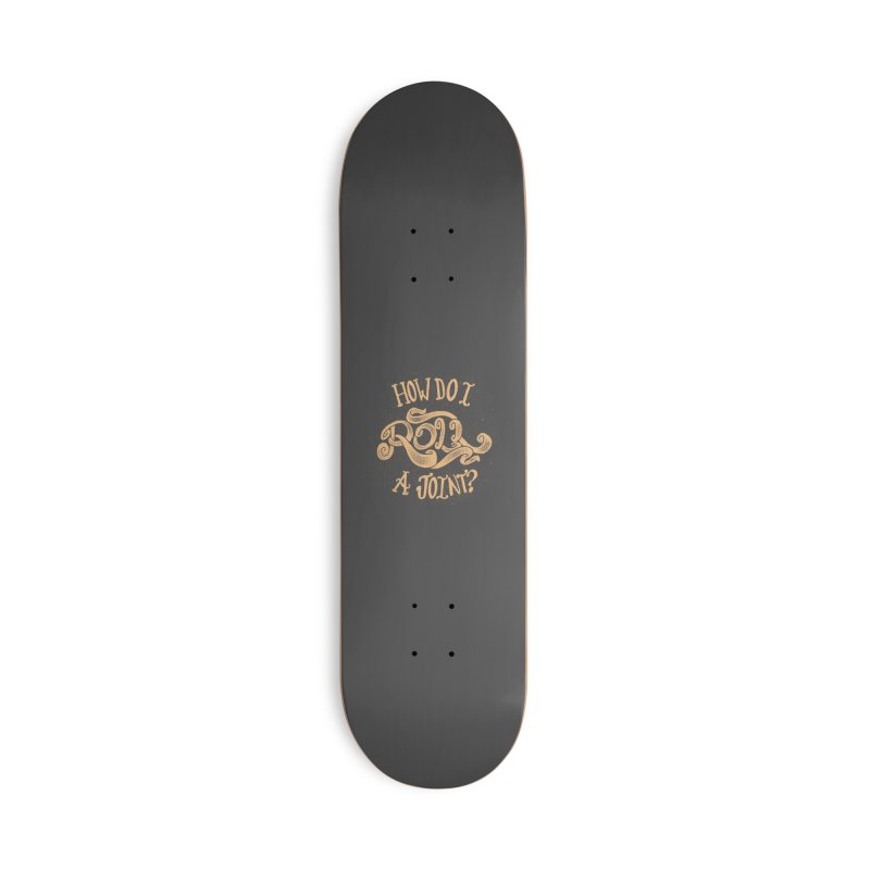 How Do I Roll A Joint? Accessories Skateboard by DTM Creative