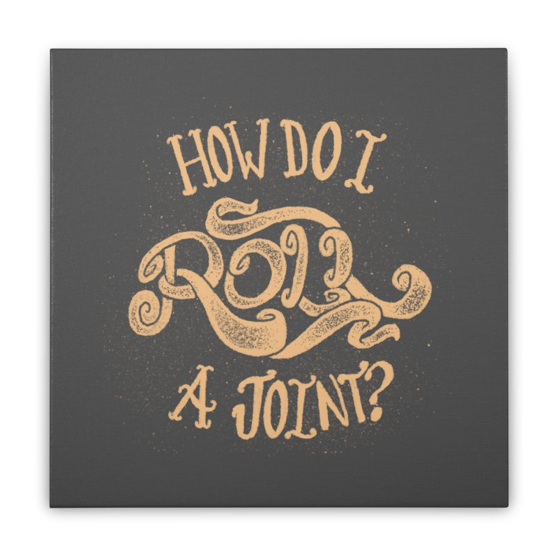 How Do I Roll A Joint? Home Stretched Canvas by DTM Creative