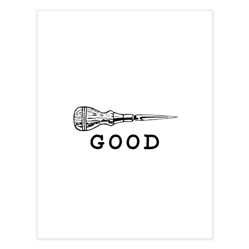 AWL GOOD Home Fine Art Print by DUBROBOT - The Time Transportation Authority