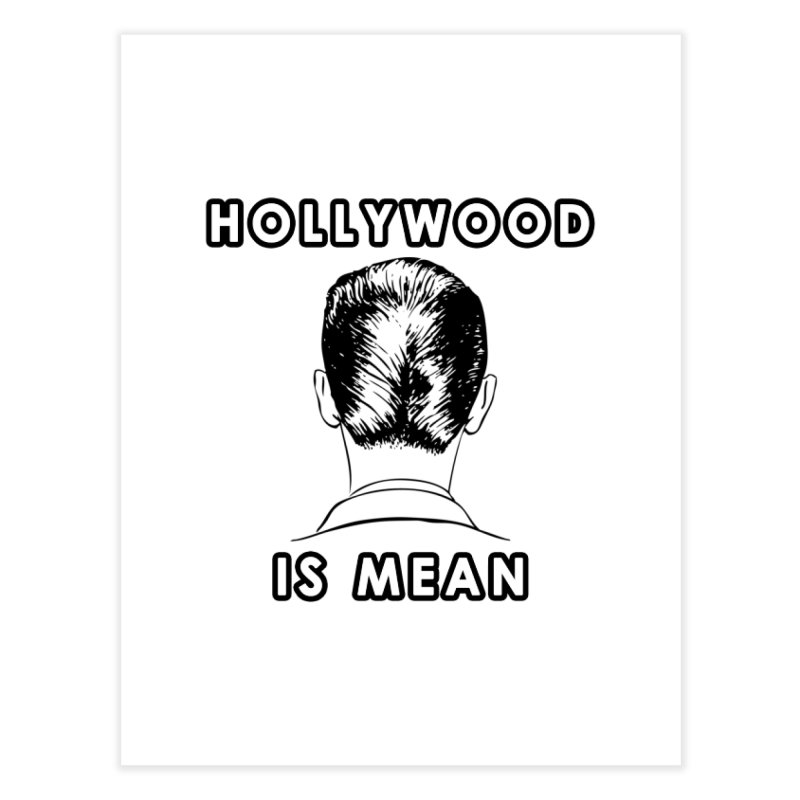 HOLLYWOOD IS MEAN - Turned Head Home Fine Art Print by DUBROBOT - The Time Transportation Authority