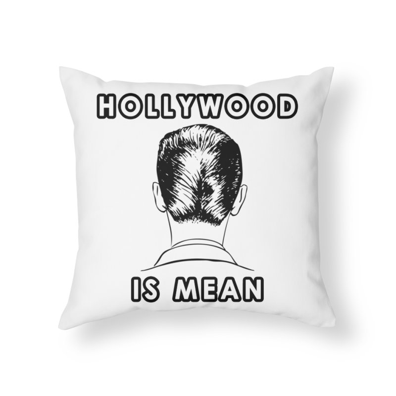 HOLLYWOOD IS MEAN - Turned Head Home Throw Pillow by DUBROBOT - The Time Transportation Authority
