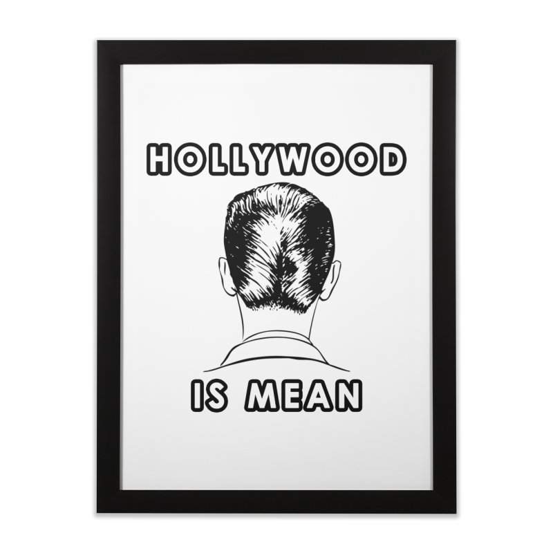 HOLLYWOOD IS MEAN - Turned Head Home Framed Fine Art Print by DUBROBOT - The Time Transportation Authority
