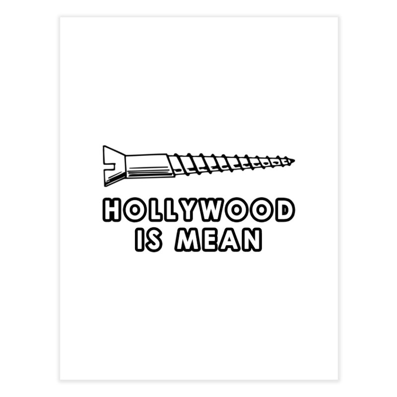 HOLLYWOOD IS MEAN - Screwed... Again Home Fine Art Print by DUBROBOT - The Time Transportation Authority