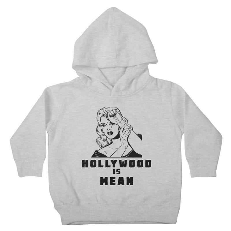 HOLLYWOOD IS MEAN - Crying Girl Kids Toddler Pullover Hoody by DUBROBOT - The Time Transportation Authority