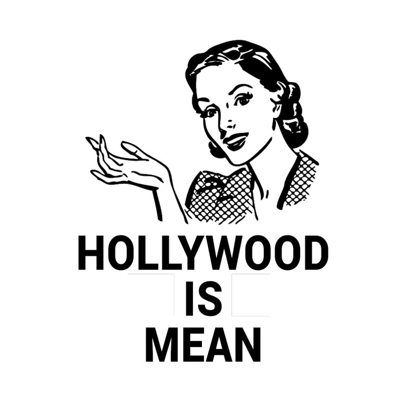 HOLLYWOOD IS MEAN - Mothers Day Home Framed Fine Art Print by DUBROBOT - The Time Transportation Authority