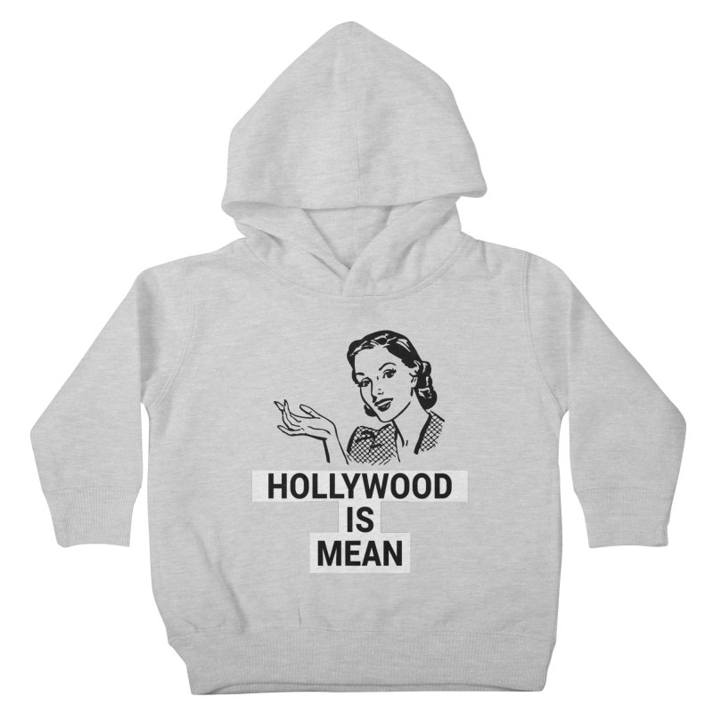 HOLLYWOOD IS MEAN - Mothers Day Kids Toddler Pullover Hoody by DUBROBOT - The Time Transportation Authority