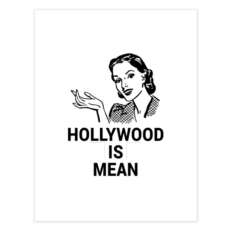 HOLLYWOOD IS MEAN - Mothers Day Home Fine Art Print by DUBROBOT - The Time Transportation Authority