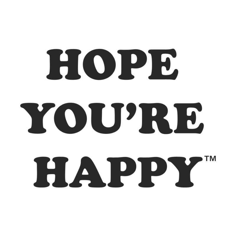 HOPE YOU'RE HAPPY by dudmatic's Artist Shop