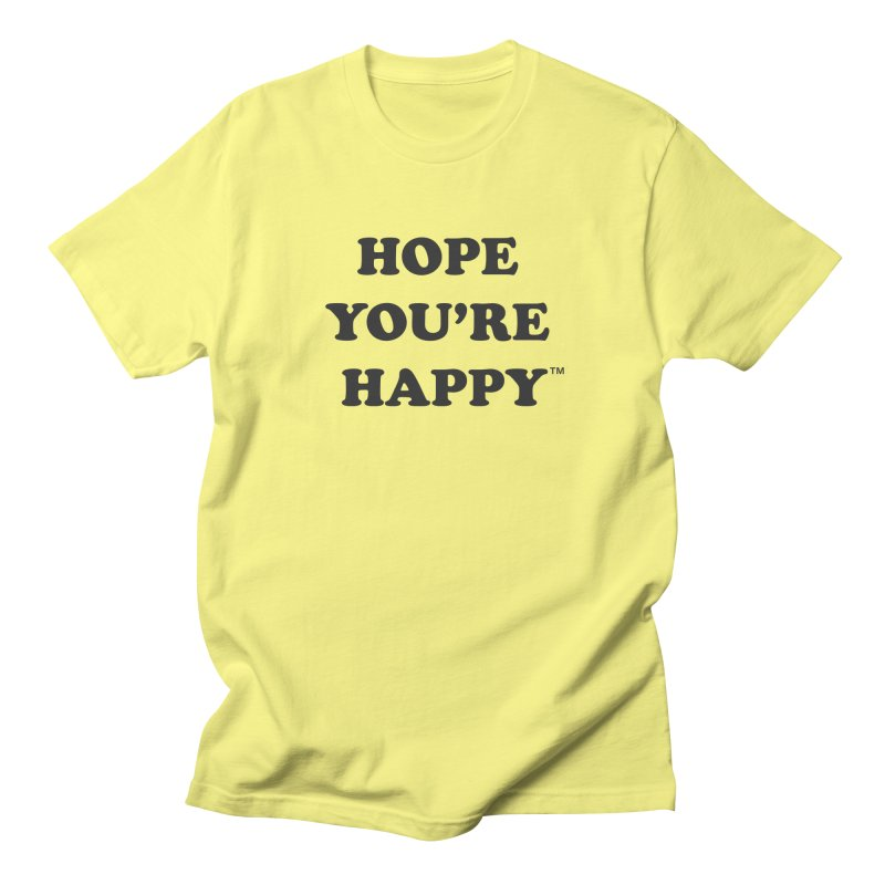 HOPE YOU'RE HAPPY Men's T-Shirt by dudmatic's Artist Shop