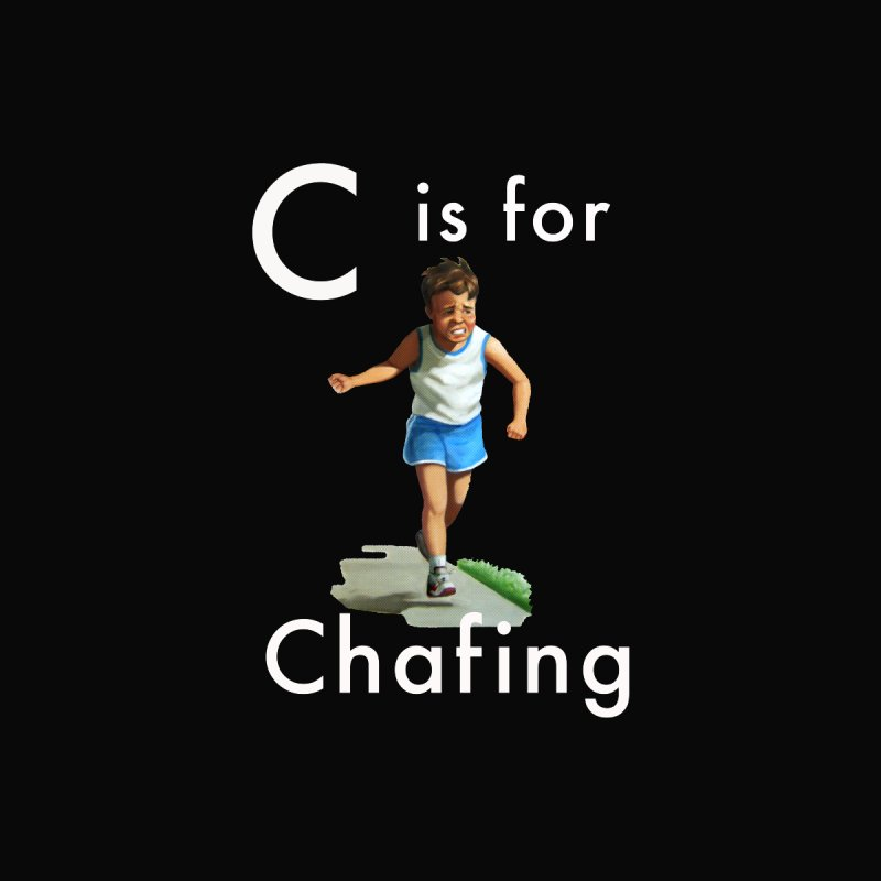 C is for Chafing (white text)   by Dumb Runner's Artist Shop