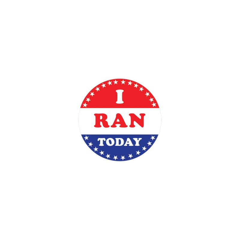 I Ran Today by Dumb Runner's Artist Shop