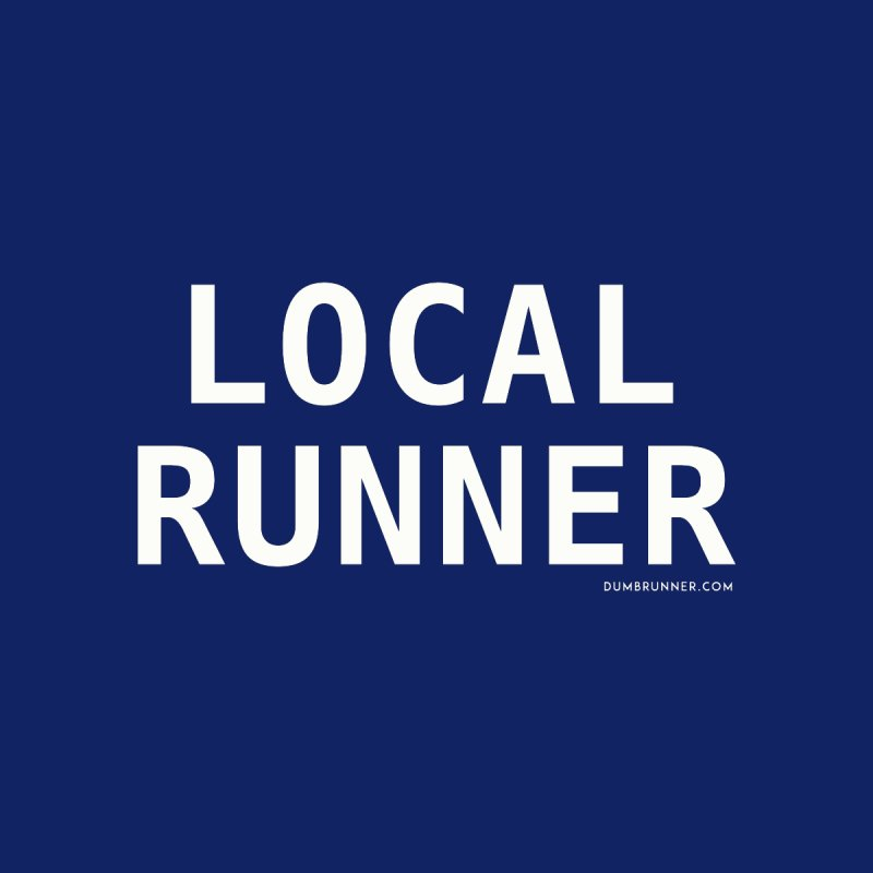 Local Runner by Dumb Runner's Artist Shop