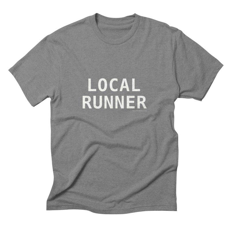 Local Runner Men's Triblend T-Shirt by Dumb Runner's Artist Shop