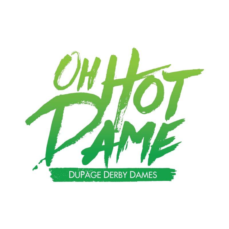 Oh Hot Dame - Green by dupagederbydames's Artist Shop