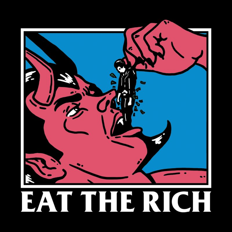 Eat The Rich Women's T-Shirt by dustinwyattdesign's Shop