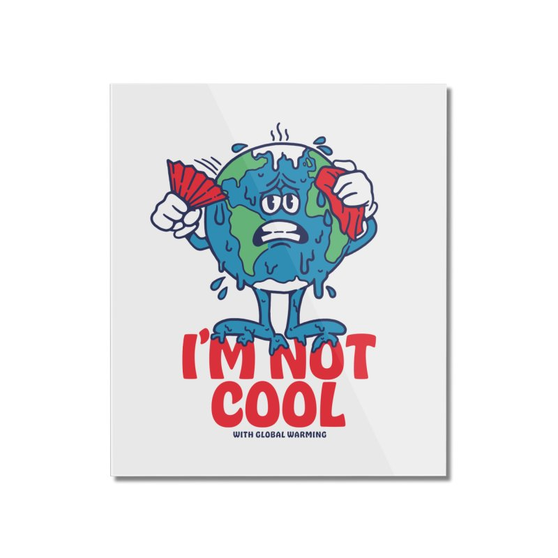 I'm Not Cool Home Mounted Acrylic Print by dustinwyattdesign's Shop
