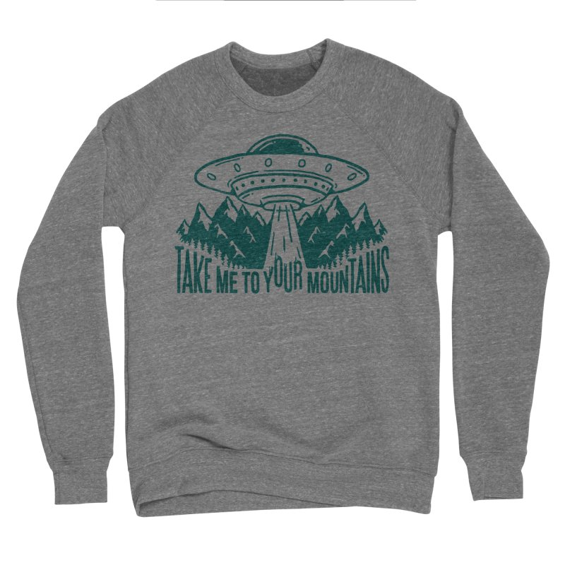 Take Me To Your Mountains Men's Sweatshirt by dustinwyattdesign's Shop