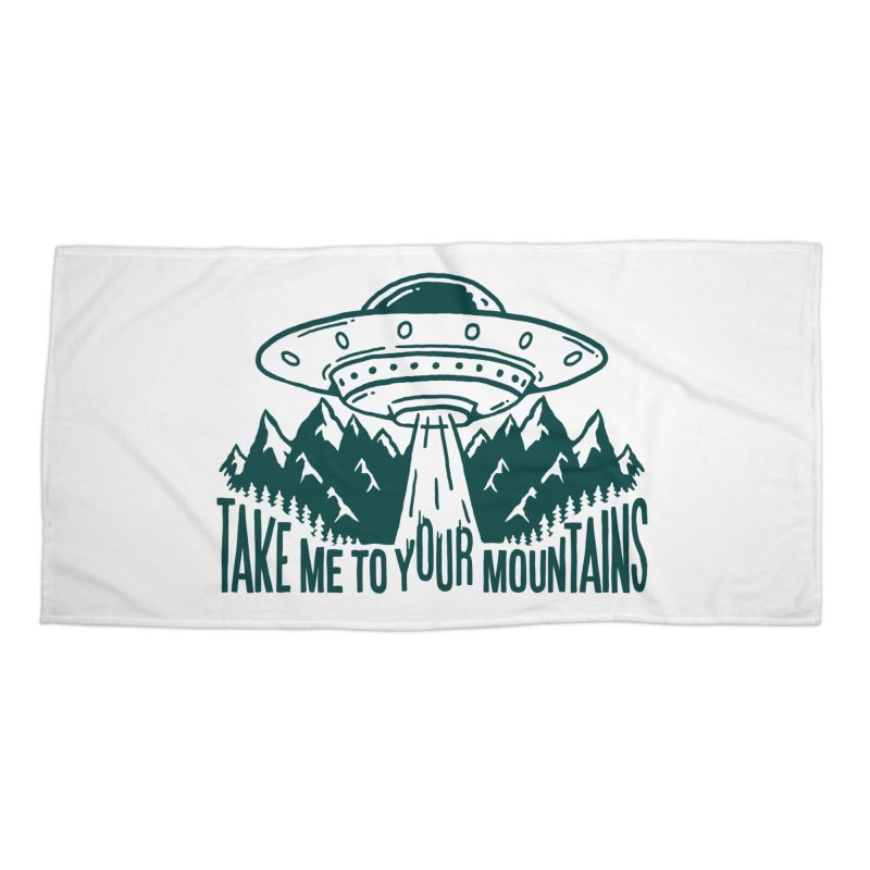 Take Me To Your Mountains Accessories Beach Towel by dustinwyattdesign's Shop