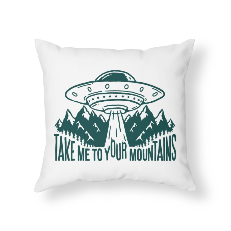 Take Me To Your Mountains Home Throw Pillow by dustinwyattdesign's Shop