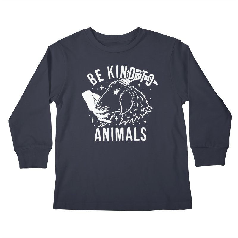 Be Kind to Animals Kids Longsleeve T-Shirt by dustinwyattdesign's Shop