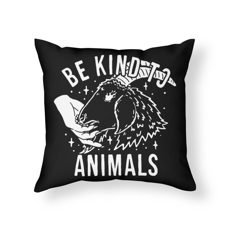 Be Kind to Animals Home Throw Pillow by dustinwyattdesign's Shop