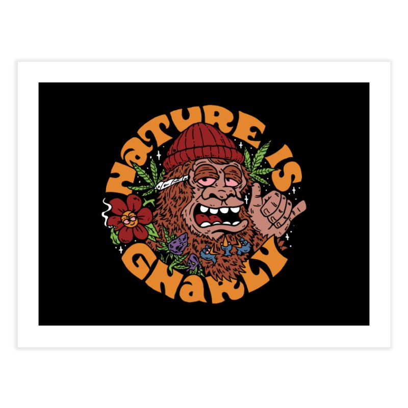 Nature is Gnarly Home Fine Art Print by dustinwyattdesign's Shop