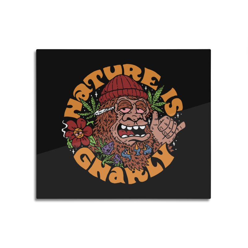 Nature is Gnarly Home Mounted Aluminum Print by dustinwyattdesign's Shop