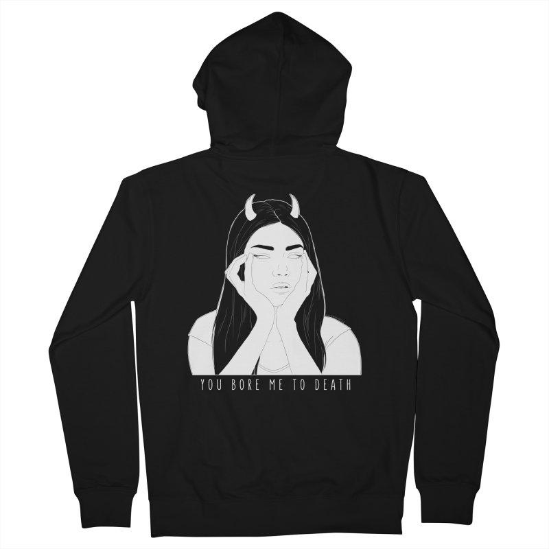 You Bore Me To Death Women's Zip-Up Hoody by DVRKSHINES SHIRTS