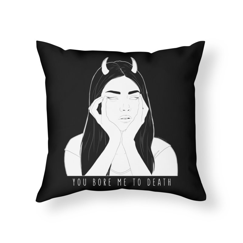 You Bore Me To Death Home Throw Pillow by DVRKSHINES SHIRTS