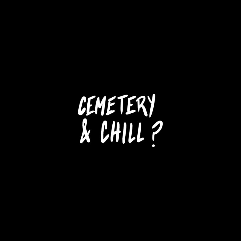Cemetery & Chill by DVRKSHINES SHIRTS