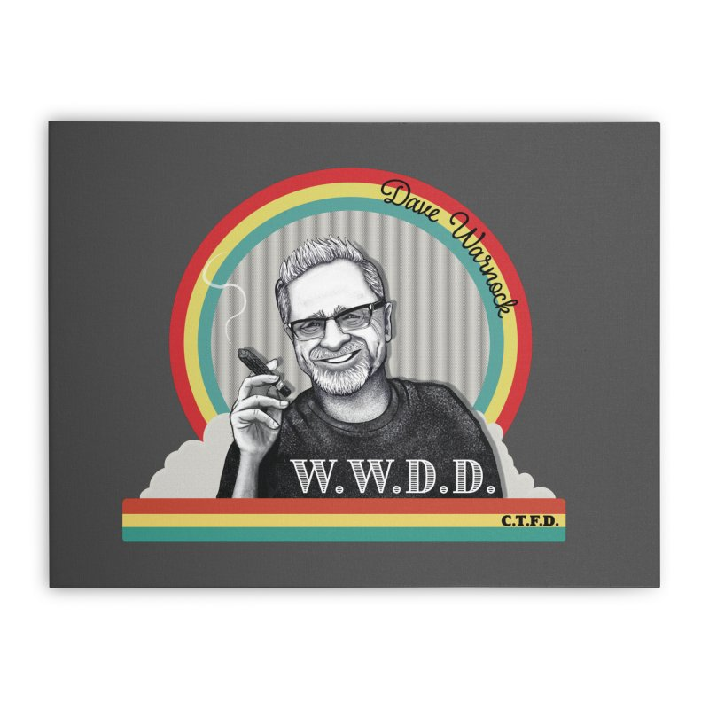 WWDD (What Would Dave Do?) Home Stretched Canvas by Dying Out Loud Swag