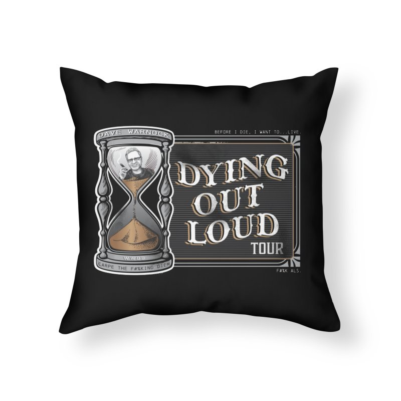 Dying Out Loud Tour (rated R) Home Throw Pillow by Dying Out Loud Swag