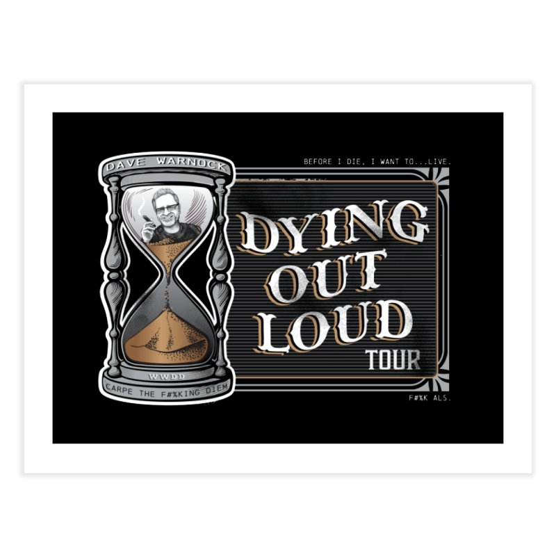 Dying Out Loud Tour (rated R) Home Fine Art Print by Dying Out Loud Swag