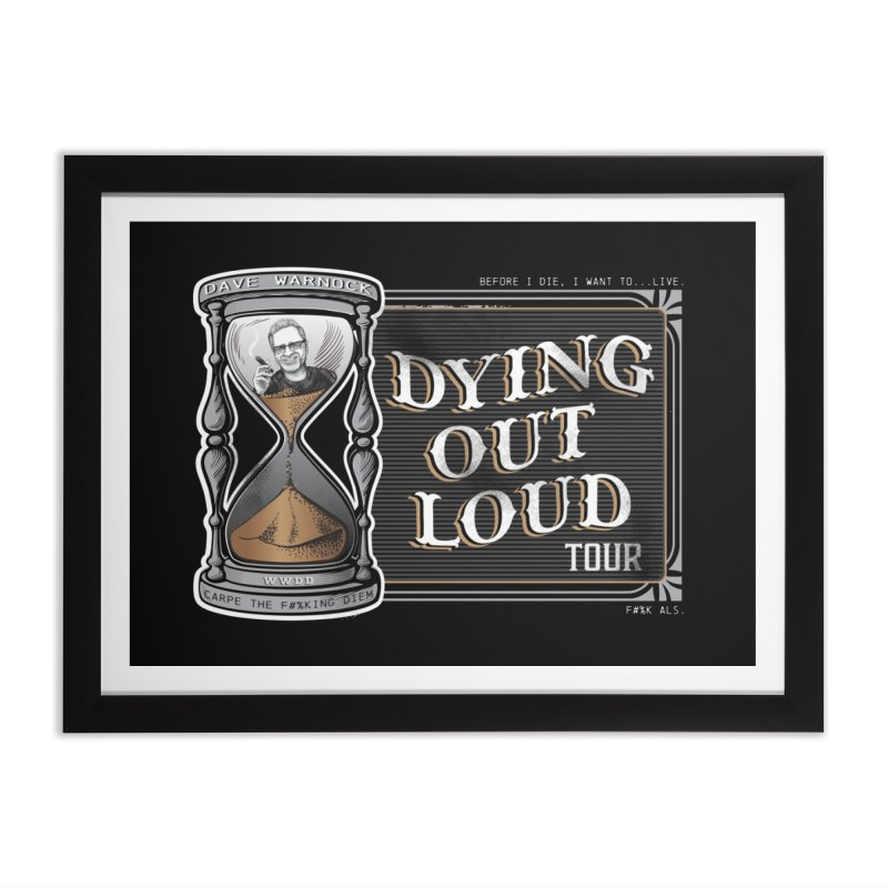 Dying Out Loud Tour (rated R) Home Framed Fine Art Print by Dying Out Loud Swag
