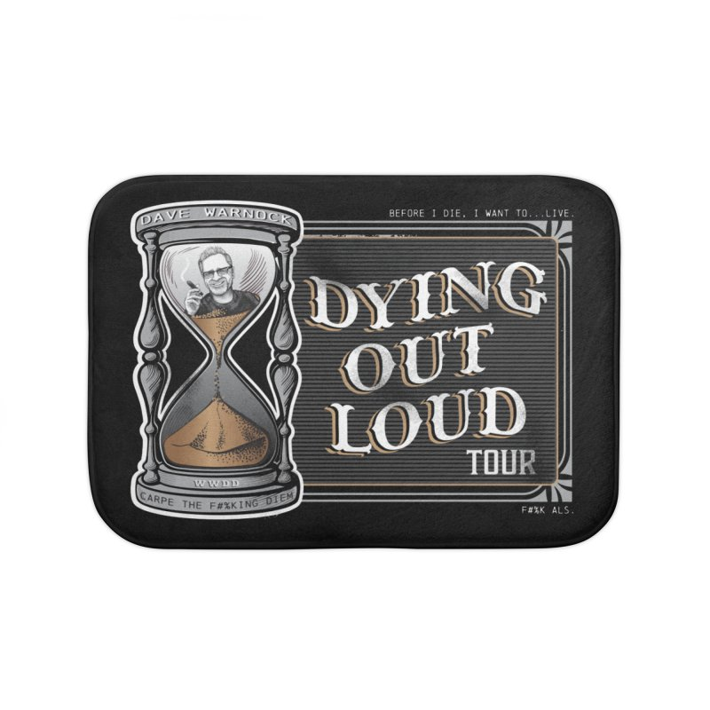 Dying Out Loud Tour (rated R) Home Bath Mat by Dying Out Loud Swag