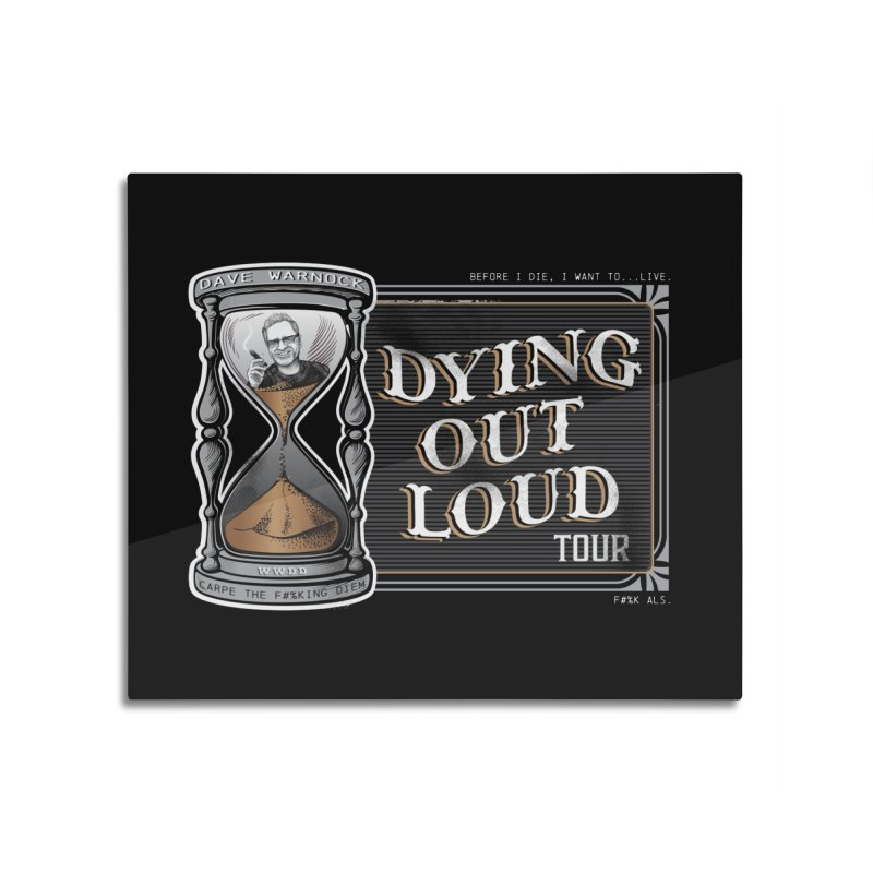 Dying Out Loud Tour (rated R) Home Mounted Aluminum Print by Dying Out Loud Swag