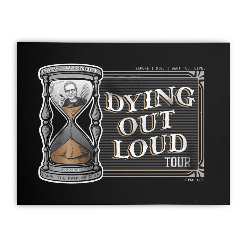 Dying Out Loud Tour (rated R) Home Stretched Canvas by Dying Out Loud Swag