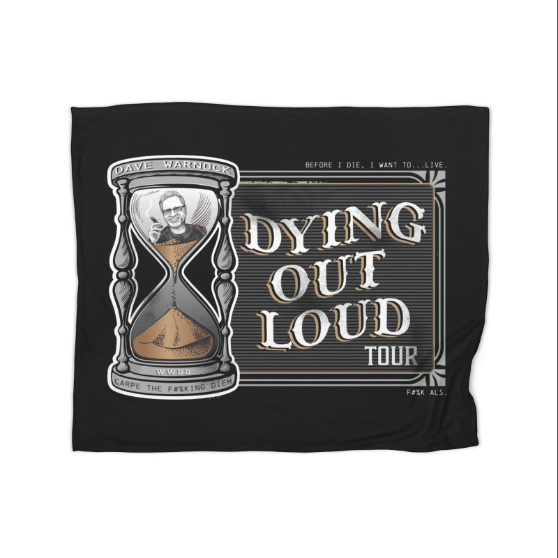 Dying Out Loud Tour (rated R) Home Fleece Blanket Blanket by Dying Out Loud Swag