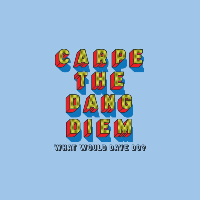 Carpe The Dang Diem Kids Baby T-Shirt by Dying Out Loud Swag