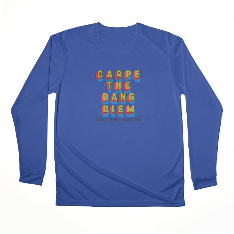 Carpe The Dang Diem Women's Performance Unisex Longsleeve T-Shirt by Dying Out Loud Swag
