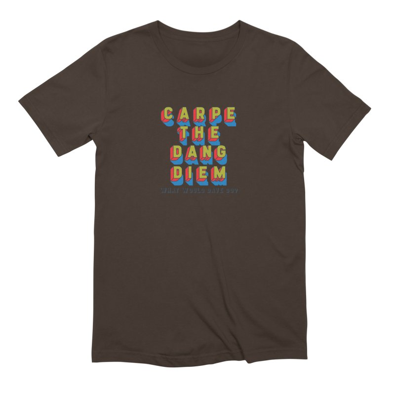 Carpe The Dang Diem Men's Extra Soft T-Shirt by Dying Out Loud Swag