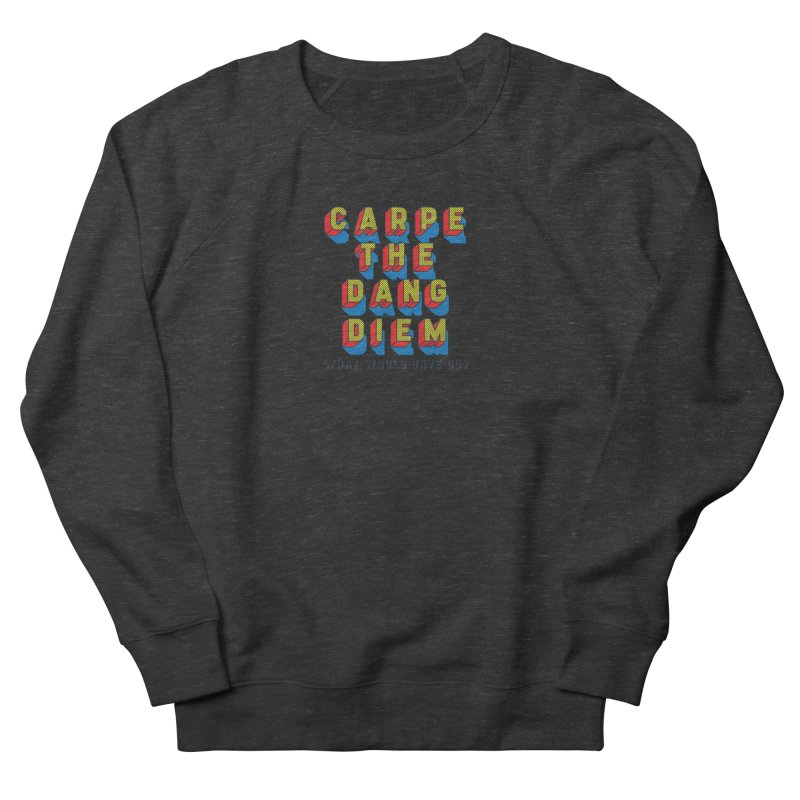 Carpe The Dang Diem Men's French Terry Sweatshirt by Dying Out Loud Swag