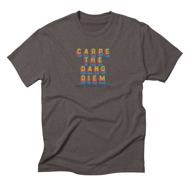 Carpe The Dang Diem Men's Triblend T-Shirt by Dying Out Loud Swag