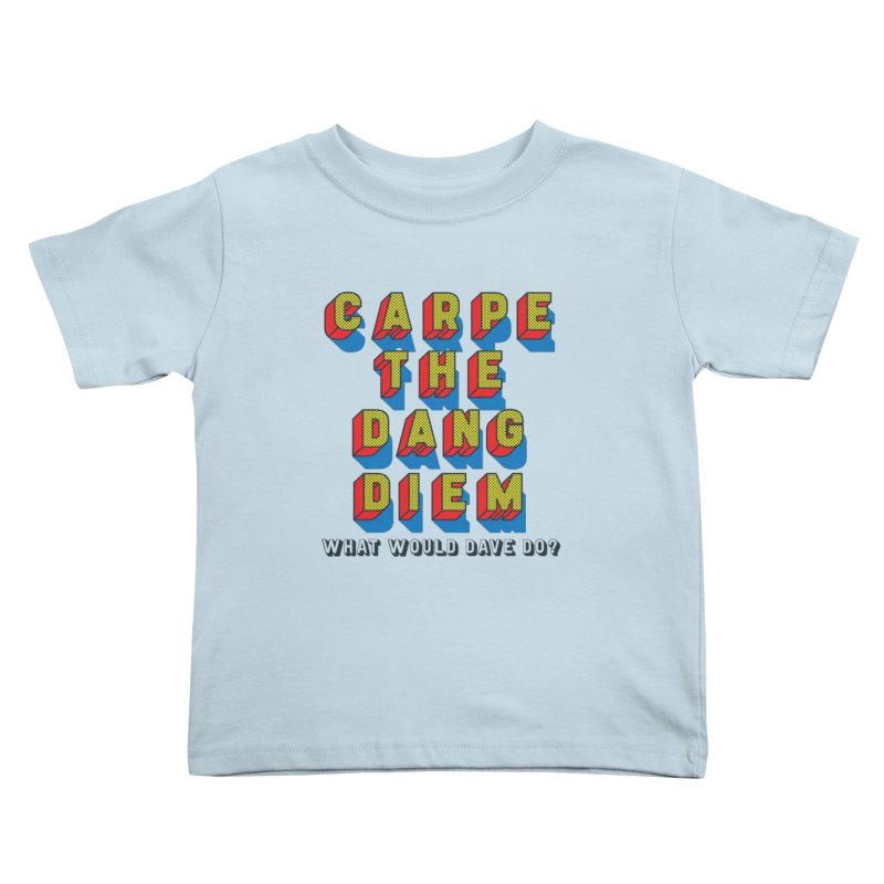 Carpe The Dang Diem Kids Toddler T-Shirt by Dying Out Loud Swag