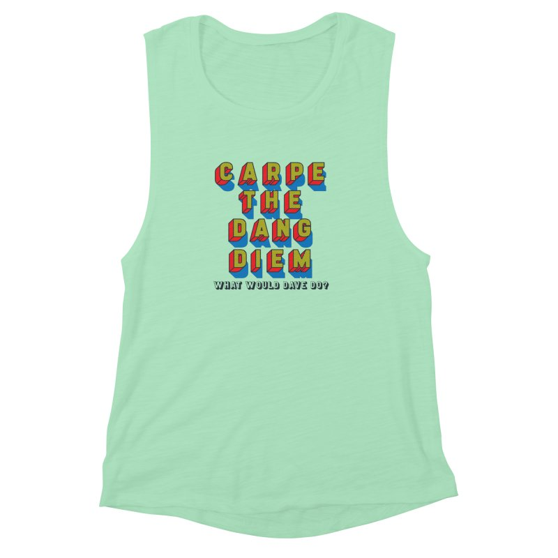 Carpe The Dang Diem Women's Muscle Tank by Dying Out Loud Swag