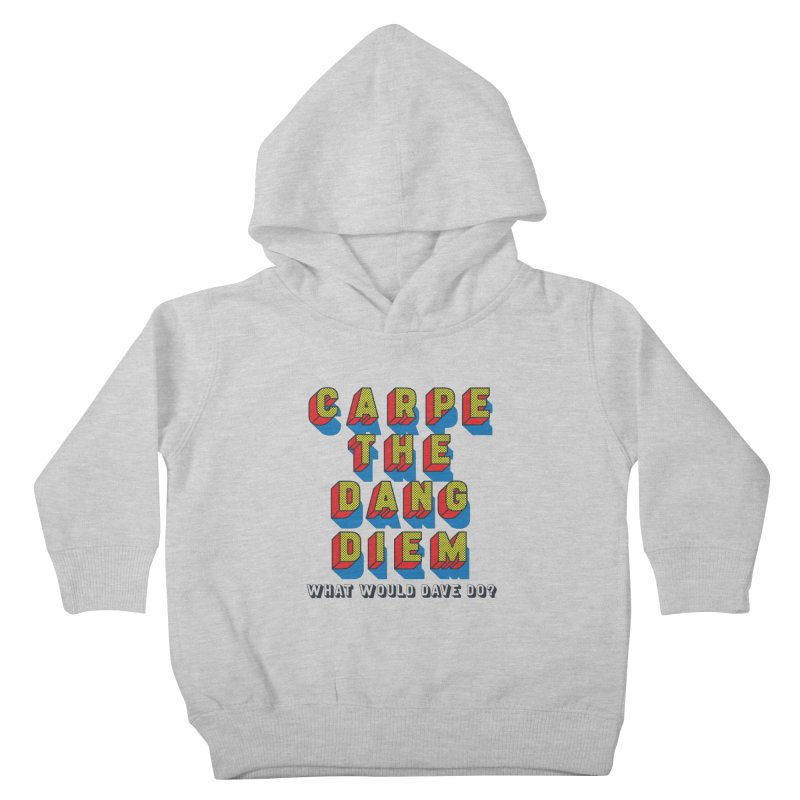 Carpe The Dang Diem Kids Toddler Pullover Hoody by Dying Out Loud Swag