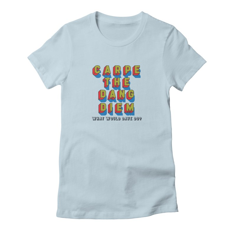 Carpe The Dang Diem Women's Fitted T-Shirt by Dying Out Loud Swag