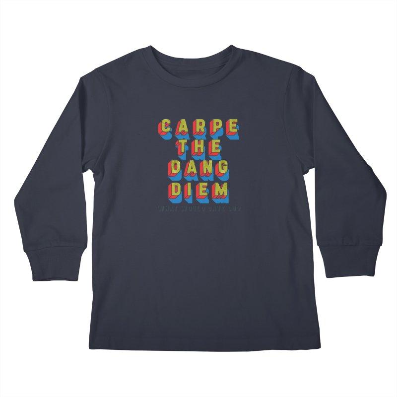 Carpe The Dang Diem Kids Longsleeve T-Shirt by Dying Out Loud Swag