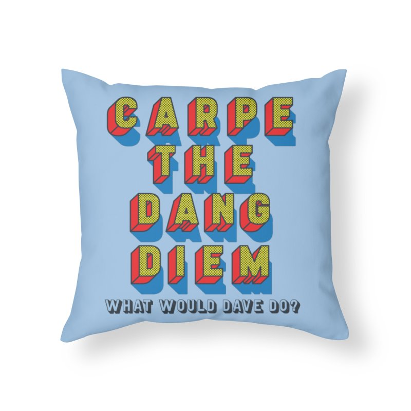 Carpe The Dang Diem Home Throw Pillow by Dying Out Loud Swag